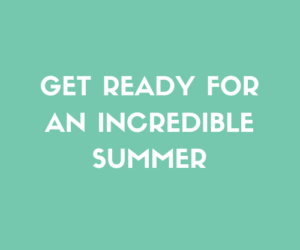 Get Ready For An Incredible Summer