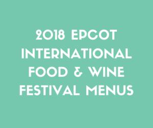 2018 Epcot International Food & Wine Festival Menus
