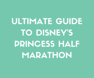 Ultimate Guide to Disney's Princess Half Marathon