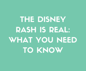 The Disney Rash Is Real: What You Need To Know