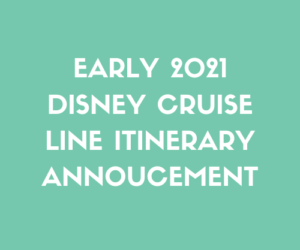 Early 2021 Disney Cruise Line Itinerary Annoucement