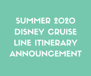 Summer 2020 Disney Cruise Line Itinerary Announcement