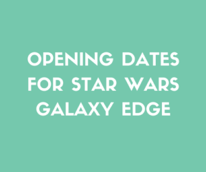 Opening Dates for Star Wars Galaxy Edge
