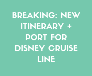 BREAKING: New Itinerary + Port For Disney Cruise Line