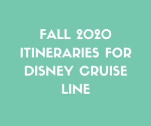 Fall 2020 Itineraries for Disney Cruise Line