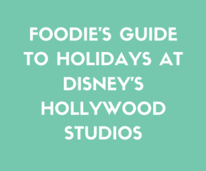 Foodie's Guide to Holidays at Disney's Hollywood Studios