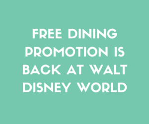 Free Dining Promotion is BACK at Walt Disney World
