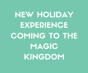New Holiday Experience Coming to The Magic Kingdom