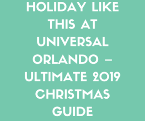 Holiday Like This at Universal Orlando – Ultimate 2019 Christmas Guide