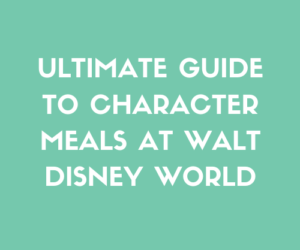 Ultimate Guide to Character Meals at Walt Disney World