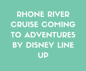 Rhone River Cruise Coming to Adventures By Disney Line Up