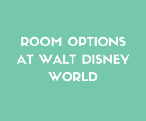 Room Options At Walt Disney World