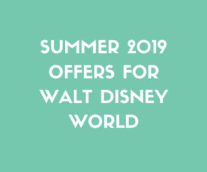 Summer 2019 Offers For Walt Disney World