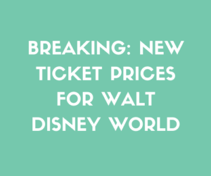 BREAKING: New Ticket Prices For Walt Disney World